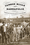 Cannon Mills and Kannapolis: Persistent Paternalism in a Textile Town by Tim Vanderburg