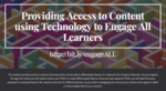 Providing Access to Content using Technology to Engage All Learners