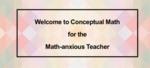 Conceptual Math for the Math-Anxious Teacher