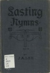 Lasting Hymns no.2: a Collection of Songs Specially Designed for Every Department of Worship, and Suitable for All the Services of the Churches; Together with a Choice Collection of Miscellaneous or Special Songs. by John A. Lee