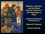 Baptists, Catholics, and the Whole Church: Partners in the Pilgrimage to Unity