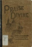 Praise Divine for Sunday-Schools, Revivals, Singing Schools, Conventions, and General Use in Christian Work and Worship by James D. Vaughan