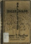 Hallelujahs for Sunday-Schools, Singing-Schools, Revivals, Conventions, and General Use in Christian Work and Worship by James D. Vaughan